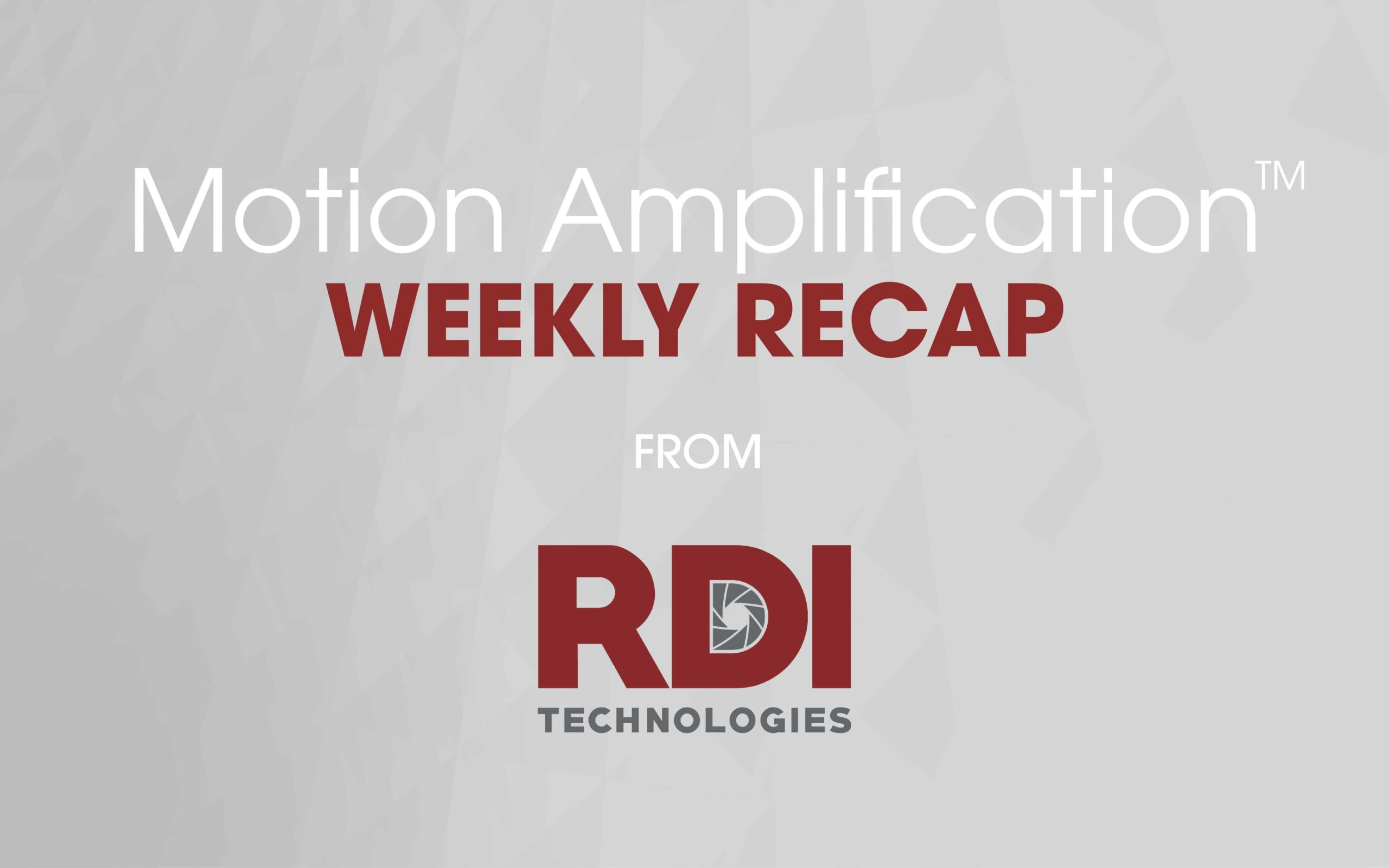 "Image says ""Motion Amplification™ Weekly Recap from RDI Technologies"""